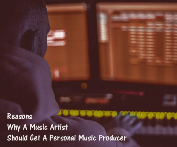 Reasons Why A Music Artist Should Get A Personal Music Producer