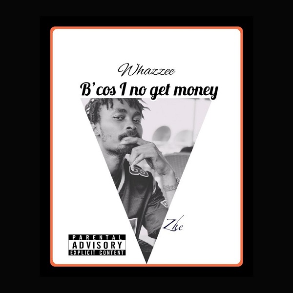 Whazzee – Because I No Get Money download