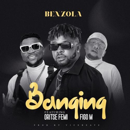 BenzolafFt Oritse Femi & Figo M - Banging