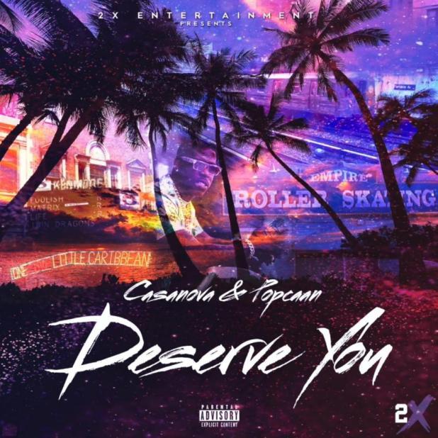 Casanova ft. Popcaan – Deserve You  download