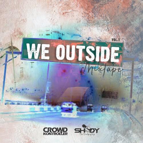 Crowd Kontroller & Shody – We Outside mixtape download