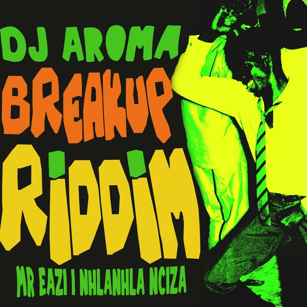DJ Aroma ft. Mr Eazi, Nhlanhla Ncazi - Breakup Riddim download
