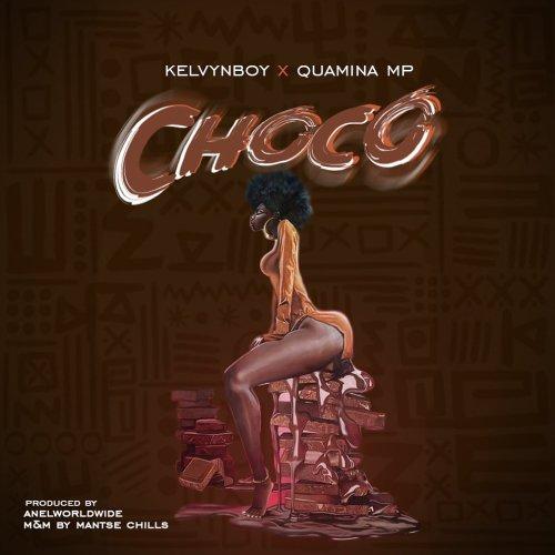 Kelvyn Boy ft. Quamina MP - Choco  download