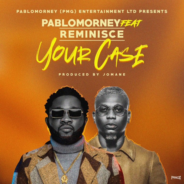 Pablomorney ft. Reminisce - Your Case download
