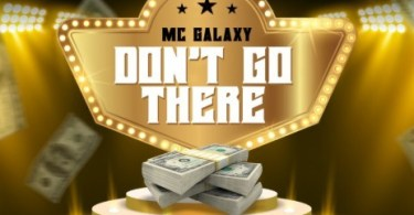 MC Galaxy – Don't Go There download