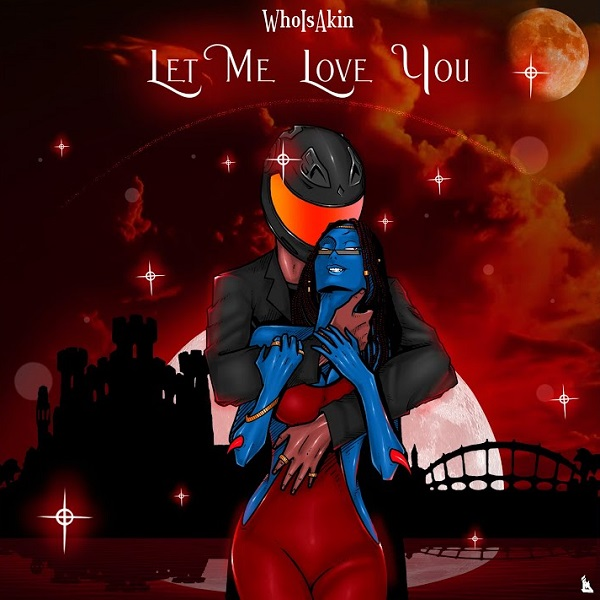 Whoisakin – Let Me Love You