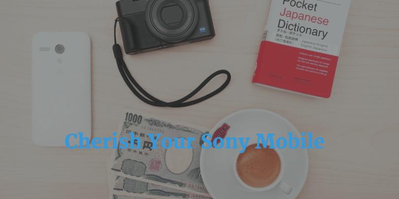 Cherish Your Sony Mobile