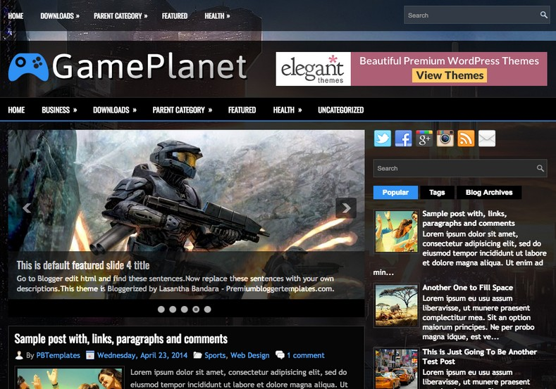 GamePlanet Responsive Blogger Template. Blogger Themes. Free Blogspot templates for your blogger blog. Best suitable for news blog templates. Best Ads ready blogspot templates help for add adsense ad code and easily showing adsence ads in your blog. Adapted from WordPress templates are converted from WordPress themes. It is help for take your rich. Blogger magazine template specially designed for magazine blogs. The writers can utilize this themes for take blog attractive to users. Elegant themes are more used themes in most of the blogs. Use minimalist blog templates for rich look for your blog. Free premium blogger themes means, themes authors release two types of themes. One is premium another one is free. Premium templates given for cost but free themes given for no cost. You no need pay From California, USA. $10 USD, or $20 USD and more. But premium buyers get more facilities from authors But free buyers. If you run game or other animation oriented blogs, and you can try with Anime blog templates. Today the world is fashion world. So girls involve to the criteria for make their life fashionable. So we provide fashion blogger themes for make your fashionable. News is most important concept of the world. Download news blogger templates for publishing online news. You can make your blog as online shopping store. Get Online shopping store blogger template to sell your product. Navigation is most important to users find correct place. Download drop down menu, page navigation menu, breadcrumb navigation menu and vertical dropdown menu blogspot themes for free. Google Guide to blogging tips and tricks for bloggers. Google bloggers can get blogspot trick and tips for bloggers. Blog templates portfolio professional blogspot themes, You can store your life moments with your blogs with personal pages templates. Video and movie blogs owners get amazing movie blog themes for their blogs. Business templates download. We publish blogger themes for photographers. Photographers