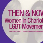 Then & Now: Women's Place in Charlotte's LGBT Movement