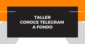 Taller: Conoce Telegram a fondo, 5ta edición @ Telegram