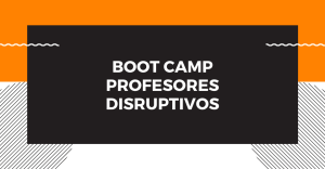 Boot Camp - Profesores Disruptivos (2da edición) @ YouTube