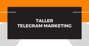 Taller: Telegram Marketing, 2da edición @ Telegram