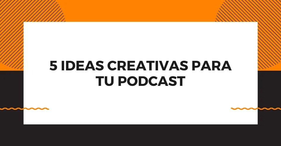 5 ideas para tu podcast