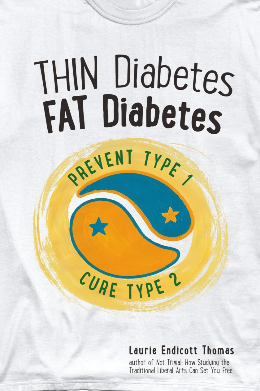 Thin Diabetes, Fat Diabetes: Prevent Type 1, Cure Type 2