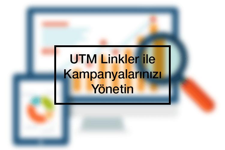 UTM Linkler ile Kampanyalarınızı Yönetin