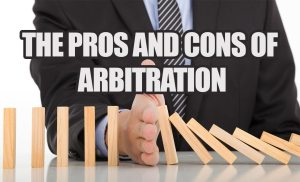The Pros and Cons of Arbitration