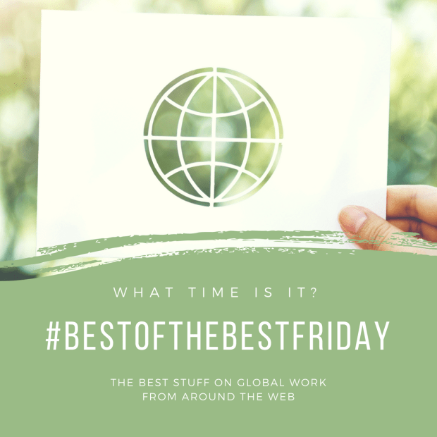 #BestoftheBestFriday the best stuff on global work from around the web