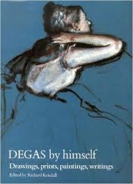 Degas By Himself-Drawings, Paintings, Writings-Ed by Richard Kendall book