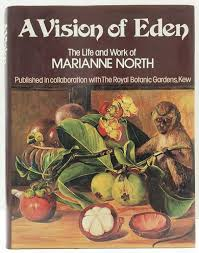A Vision of Eden The Life & Work of Marianne North book