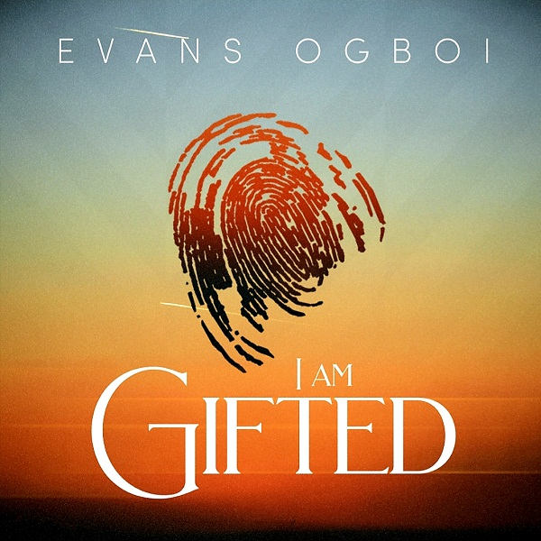 Music: Evans Ogboi – I Am Gifted