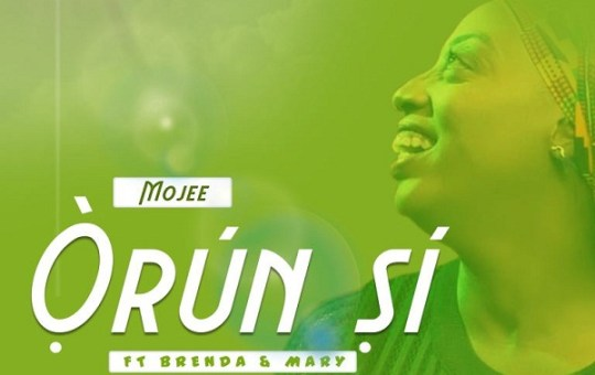 Music: Mojee – Orun Si ft. Brenda & Mary