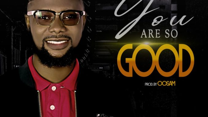 Lyrics Video + Audio: Osamiluyi Olusegun – You Are So Good