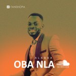 """Download Music: Alabba – Oba Nla """"The Mighty King"""" 