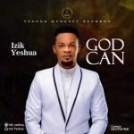 Download Mp3: God Can – Izik Yeshua