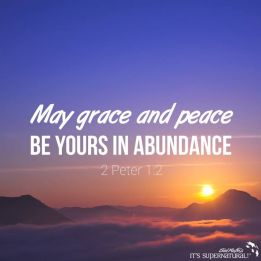 May grace & peace be yours in abundance