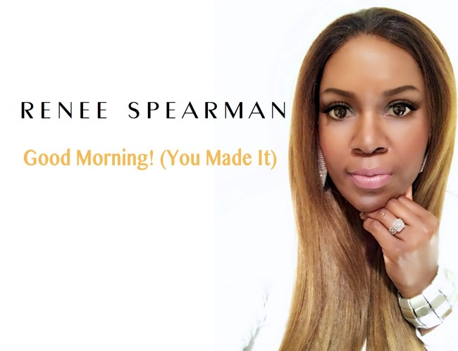 Renee Spearman - Good Morning! (You Made It)