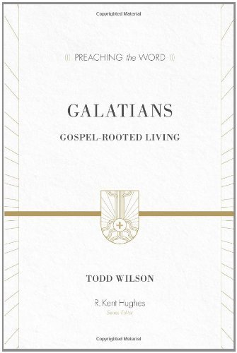 Galatians: Gospel-Rooted Living (Preaching the Word