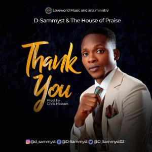 DOWNLOAD MP3: D-Sammyst & The House of Praise – Thank You