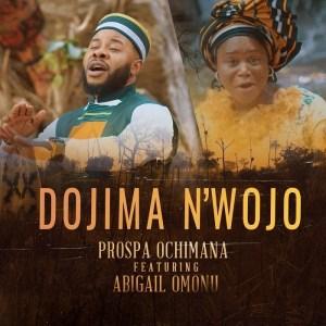 DOWNLOAD: Prospa Ochimana Ft. Abigail Omonu – Dojima N'wojo