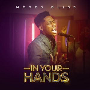 DOWNLOAD MP3: Moses Bliss – In Your Hands