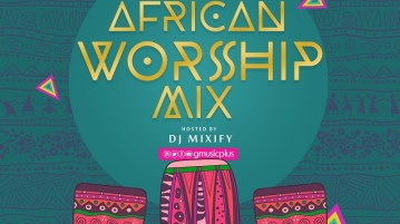 DOWNLOAD: African Worship Mix – Hosted By DJ Mixify