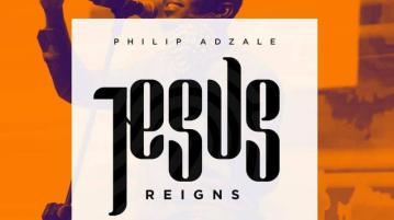 DOWNLOAD MP3: Philip Adzale – Jesus Reigns