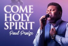 DOWNLOAD MP3: Come Holy Spirit – Paul Praize