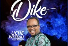 Dike – Uche Wezeali Ft. Adaora, (DOWNLOAD MP3)