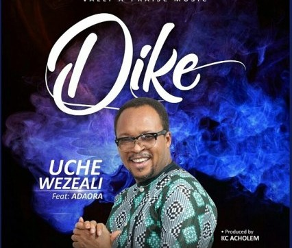 Dike – Uche Wezeali Ft. Adaora, (DOWNLOAD MP3)