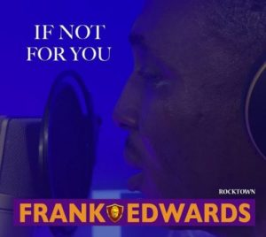 DOWNLOAD MP3: Frank Edwards – If Not For You