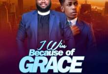DOWNLOAD MP3: I Win Because Of Grace – Seyi Israel Ft. Moses Bliss
