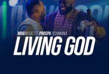 Living God – MOG Music Ft. Prospa Ochimana (FREE MP3 DOWNLOAD)