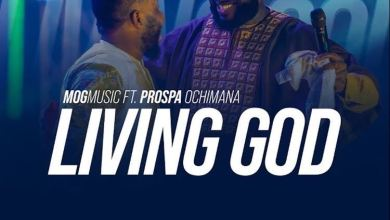 Living God – MOG Music Ft. Prospa Ochimana (FREE MP3 DOWNLOAD)