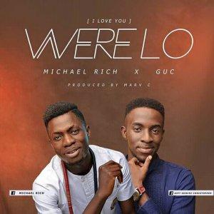 DOWNLOAD MP3: Micheal Rich Ft. GUC – Werelo