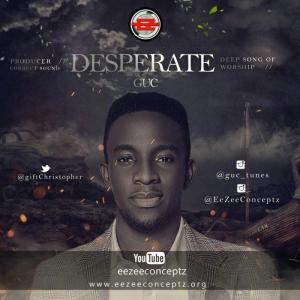 DOWNLOAD MP3: GUC – Desperate