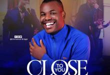DOWNLOAD MP3: Close To You – Emmanuel Briggs