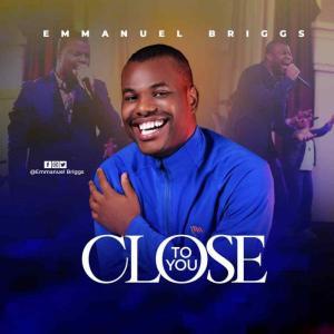DOWNLOAD MP3: Close To You – Emmanuel Briggs