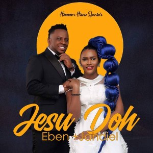 DOWNLOAD MP3: Eben Ft. Jahdiel – Jesu Doh