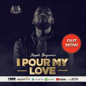 DOWNLOAD MP3: I Pour My Love – Joseph Benjamin