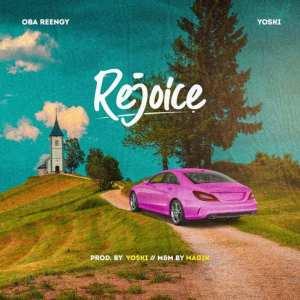 DOWNLOAD MP3: Rejoice – Oba Reengy Ft. Yoski